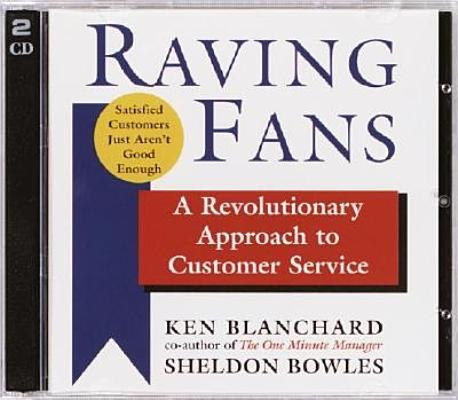 [CD] Raving Fans By Blanchard, Kenneth H./ Bowles, Sheldon/ Adamson, Rick (NRT)/ Borger, Kate (NRT)/ Mollard, John (NRT)