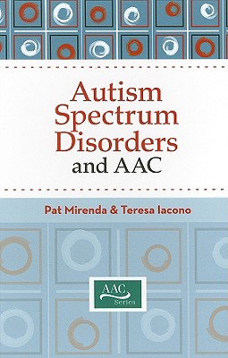 Autism Spectrum Disorders and AAC By Mirenda, Pat (EDT)/ Iacono, Teresa, Ph.D. (EDT)